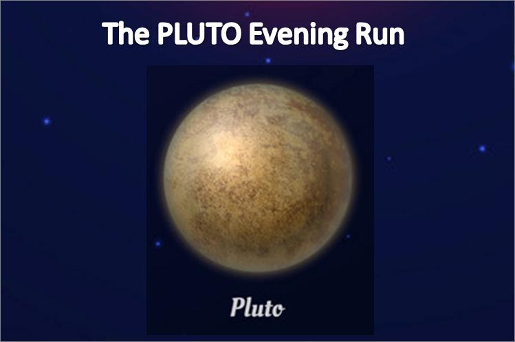 The PLUTO Evening Run